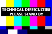 Technical Difficulties, anyone??