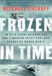 """Frozen in Time: An Epic Story of Survival and a Modern Quest for Lost Heroes of World War II"" by Mitchell Zuckoff"