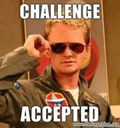 I'VE BEEN CHALLENGED!