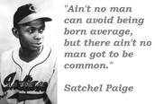 Satchel Paige qoute