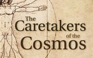 Caretakes of the Cosmos