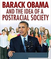Barack Obama and the Idea of a Postracial Society