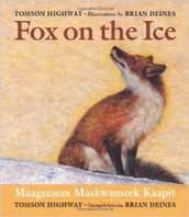 Fox on the Ice by Tomson Highway with illustrations by Brian Deines