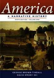 America: A Narrative History (9th Edition) (Vol. 1) By David E. Shi & George Brown Tindall