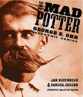 The Mad Potter: George E. Ohr, Eccentric Genius by Jan Greenberg and Sandra Jordan