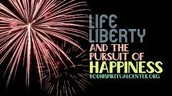 Life Liberty, and the pursuit of happiness