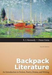 Backpack Literature: An Introduction to Fiction, Poetry, Drama, and Writing (4th Edition) By X.J. Kennedy & Dana Gioia