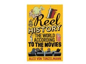 Reel History: The World According to the Movies by Alex Von Tunzelman