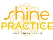 "SHINE PRACTICE...""Mind. Body.  Spirit."""
