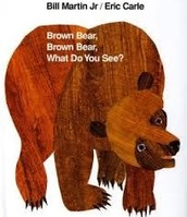 Brown Bear, Brown Bear, What do you see.