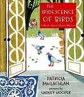 The Iridescence of Birds: A book about Henri Matisse by Patricia MacLachlan