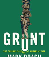 Grunt: The Curious Science of Humans at War by Mary Roach