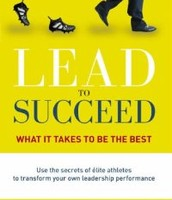 Lead to Succeed : what it takes to be the best.