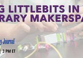 Using Littlebits in Your Library Makerspace