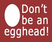 Don't be an egghead