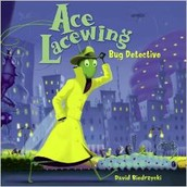 Ace Lacewing; Bug Detective ~ David Biedrzycki