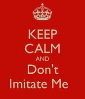 Don't imitate me