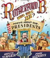 Rutherford B. Who Is He? Poems About Our Presidents
