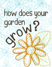 WEEKLY THEME: How Does Your Garden Grow?  Week 1