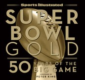 SUPER BOWL GOLD:  50 YEARS OF THE BIG GAME by The Editors of Sports Illustrated