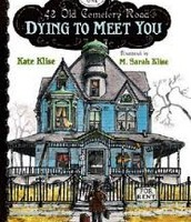 Dying to Meet You: 43 Cemetary Road by Kate Klise