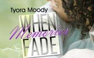 When Memories Fade by Tyora Moody
