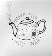 Make tea, not war.