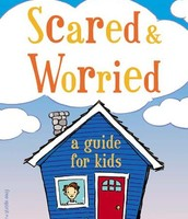 What to Do When You're Scared and Worried (ages 9 -13)
