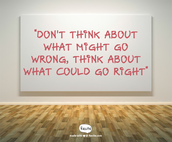 """""""Don't Think About What Might Go Wrong, Think About What Could Go Right"""""""