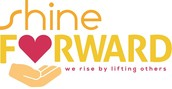 """SHINE FORWARD- """"We Rise by Lifting Others"""""""