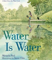Water is Water : A book about the water cycle by Miranda Paul
