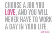 Do what you love and love what you do!