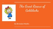 The Great Rescue of Goldilocks