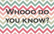Whoooo do you know??