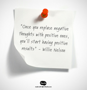 """""""Once you replace negative thoughts with positive ones, you'll start having positive results"""" - Willie Nelson"""
