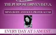 Join the PURPOSE DRIVEN D.I.V.A. daily for MIND, BODY, and SOUL PRAYER ALTAR