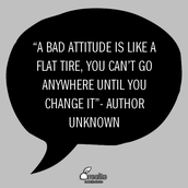 """""""A bad attitude is like a flat tire, you can't go anywhere until you change it""""- Author Unkown"""