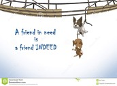 """""""A friend in need is a friend indeed"""""""
