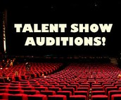 Talent Show Auditions...Rescheduled to March 16th