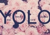 """""""YOU ONLY LIVE ONCE BUT IF YOU DO IT RIGHT, ONCE IS ENOUGH."""""""