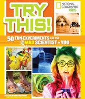 Try This: 50 Fun Experiments for the Mad Scientist in You by Karen Romano Young