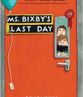 Ms. Bixby's Last Day by John David Anderson  (3-5th grade reading level chapter book)