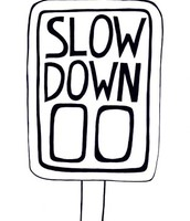 Slow Down and Phone a friend later!