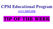 CPM Teacher Tip of the Week
