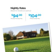 Nightly Rates: $94.00 Monday-Thursday Play | $104.00 Friday-Saturday Play