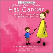 When Your Mom Has Cancer: Helping Children Cope at Home & Beyond