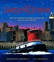 The Christmas Tugboat: How the Rockefeller Center Christmas Tree came to New York City by George Matteson and Adele Ursone