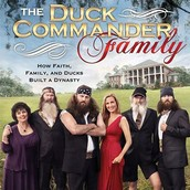 The Duck Commander Family How Faith Family  and Ducks Built a Dynasty
