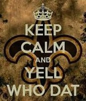Keep Calm And Yell Who Dat!!!!!