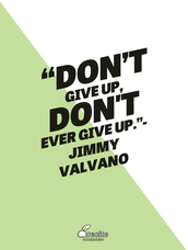 """Don't give up, don't ever give up."" Jimmy Valvano"